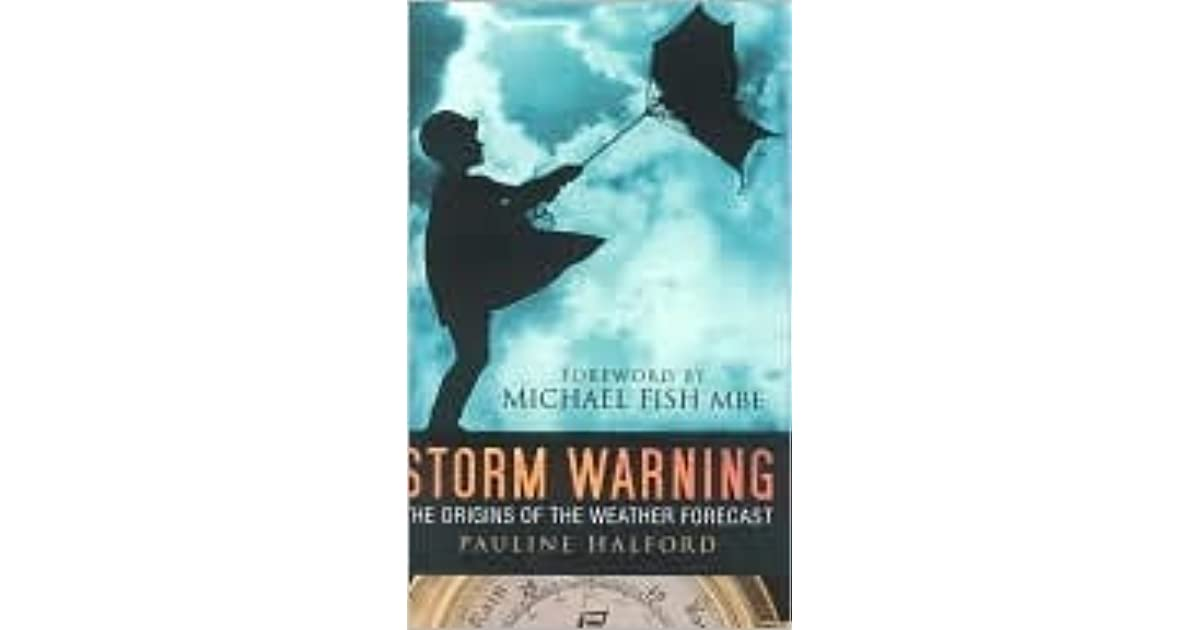 Storm Warning The Origins of the Weather Forecast,Pauline Halford