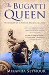 The Bugatti Queen In Search of a Motor-racing Legend by Miranda Seymour