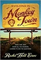 Evolving in Monkey Town: How a Girl Who Knew All the Answers Learned to Ask the Questions