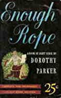 the first set of published poems enough rope by dorothy parker When she published her first collection of poems, enough rope, in 1926, the book was an instant best-seller--one of the few best-selling poetry books in american history but people bought it because the author was a media celebrity, and they seemed to appreciate it more for the voguish humor, rather than for the subtle details of the subtext .