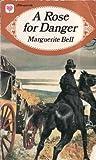 A Rose for Danger by Marguerite Bell