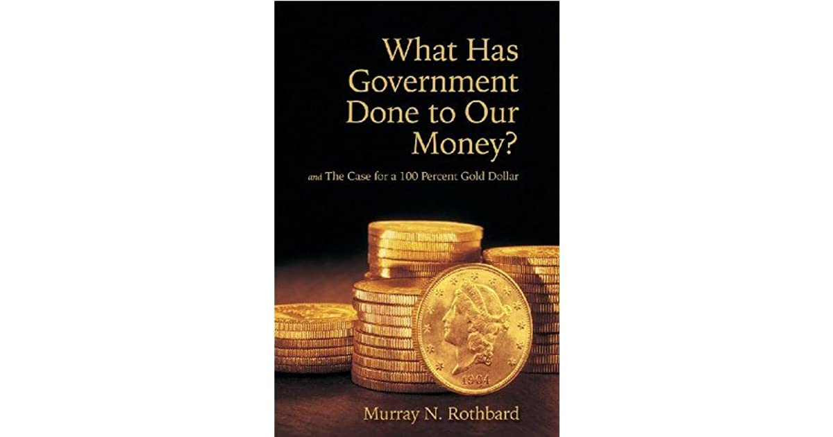 What Has Government Done to Our Money? and The Case for the 100