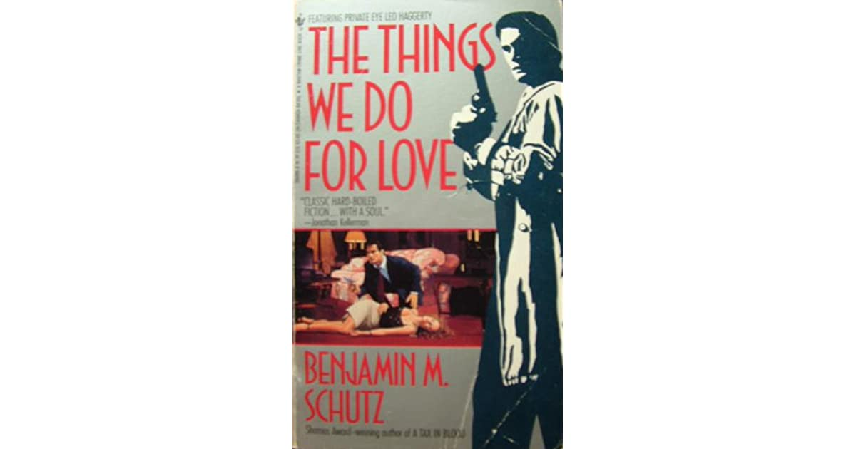 The Things We Do For Love By Benjamin M Schutz