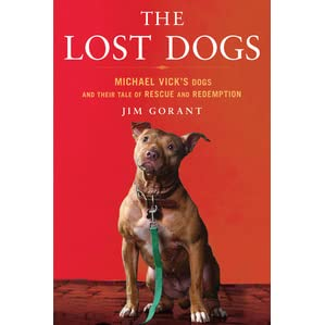 the lost dogs michael vick s dogs and their tale of rescue and