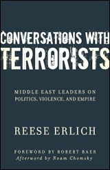 Conversations with Terrorists Middle East Leaders on Politics Violence and Empire