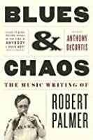 Blues  Chaos: The Music Writing of Robert Palmer