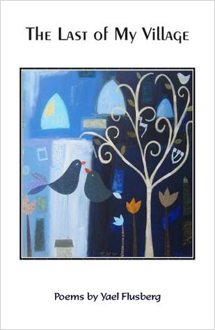 The Last of My Village: Poems by Yael Flusberg
