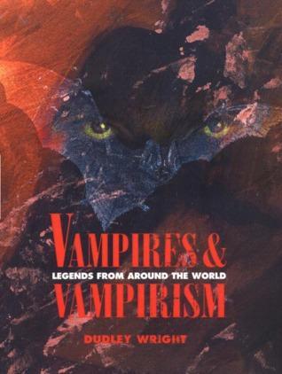 Vampires and Vampirism: Legends from Around the World