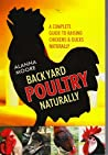 Backyard Poultry Naturally: A Complete Guide to Raising Chickens & Ducks Naturally