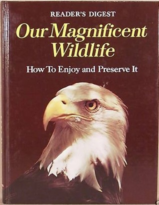 Our Magnificent Wildlife: How to Enjoy & Preserve It