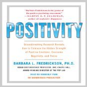 Positivity: Groundbreaking Research Reveals How to Embrace the Hidden Strength of Positive Emotions, Overcome Negativity, and Thrive (Audiobook)