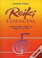 Reiki Essencial - Manual Completo Sobre uma Antiga Arte de Cura