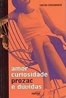 Amor, Curiosidade, Prozac e Dúvidas