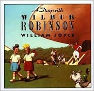 A Day with Wilbur Robinson by William Joyce cover art