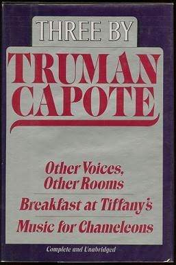Three by Truman Capote: Other Voices, Other Rooms; Breakfast at Tiffany's; Music for Chameleons