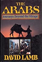 The Arabs: Journey Beyond the Mirage