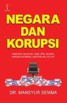 Negara dan Korupsi : Pemikiran Mochtar Lubis atas Negara, Manusia Indonesia, dan Perilaku Politik