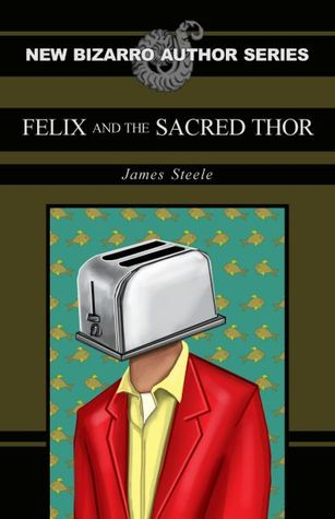 Felix and the Sacred Thor by James L  Steele