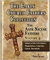 Early Church Fathers: Ante Nicene Fathers Vol 5-Fathers of the 3rd Century