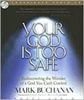 Your God Is Too Safe Your God Is Too Safe