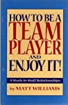 How To Be A Team Player And Enjoy It! (A Study In Staff Relationships)