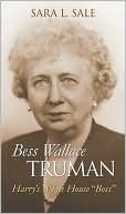 "Bess Wallace Truman: Harry's White House ""boss"""