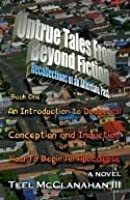 Untrue Tales From Beyond Fiction - Recollections of an Alternate Past, Book One