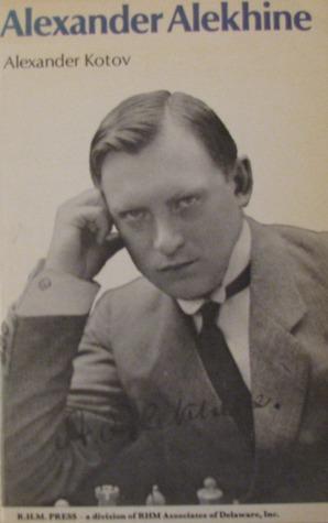 Alexander Alekhine by Alexander Kotov