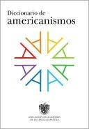 Diccionario De Americanismos = Dictionary Of Standarized Latin American Vocabulary