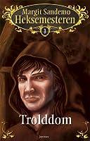 Trolddom (Heksemesteren #1)