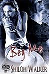 Beg Me by Shiloh Walker