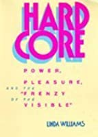 """Hard Core: Power, Pleasure, and the """"Frenzy of the Visible"""""""