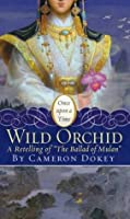 """The Wild Orchid: A Retelling of """"The Ballad of Mulan"""""""