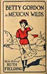 Betty Gordon in Mexican Wilds; or, The Secret of the Mountains