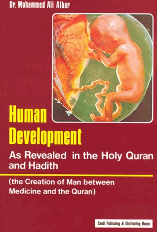 Human Development as Revealed in the Holy Quran and Hadith : The Creation of Man Between Medicine and the Quran