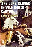 The Lone Ranger in Wild Horse Canyon (Lone Ranger #12)