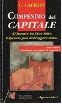 Compendio al Capitale: «L'operaio ha fatto tutto, l'operaio può distruggere tutto»