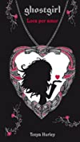 Loca por amor (Ghostgirl, #3)