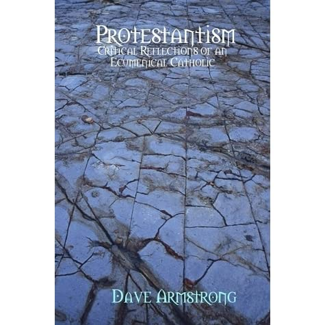 """Protestantism: Critical Reflections of an Ecumenical Catholic"""