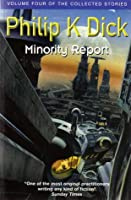 The Collected Stories of Philip K. Dick, Volume 4: Minority Report