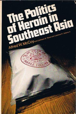 The Politics of Heroin in Southeast Asia by Alfred W. McCoy