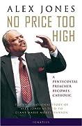 No Price Too High: A Pentecostal Preacher Becomes Catholic - The Inspirational Story of Alex Jones as Told to Diane Hanson