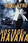 Download ebook Hostage in Havana (The Cuban Trilogy #1) by Noel Hynd