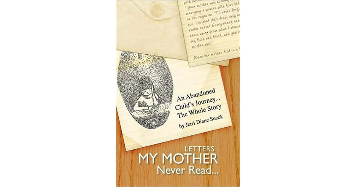 Letters My Mother Never Read... : An Abandoned Child's ...