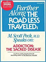 Further Along the Road Less Traveled: Addiction, the Sacred Disease
