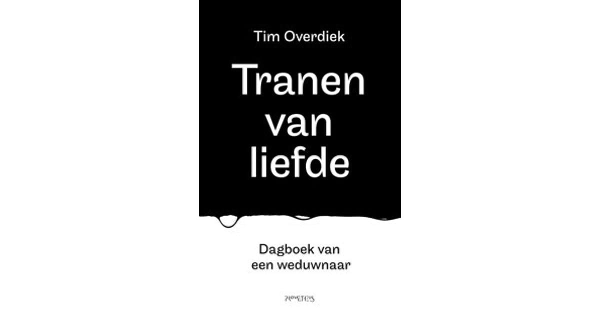 Tranen Van Liefde Dagboek Van Een Weduwnaar By Tim Overdiek