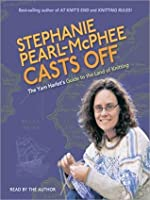 Stephanie Pearl-McPhee Casts Off!: The Yarn Harlot's Guide to the Land of Knitting: The Yarn Harlot's Guide to the Land of Knitting