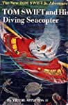 Tom Swift and His Diving Seacopter  (Tom Swift Jr, #7)