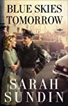 Blue Skies Tomorrow by Sarah Sundin