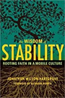 Wisdom of Stability: Rooting Faith in a Mobile Culture